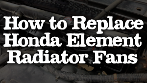 how to replace honda element radiator fans
