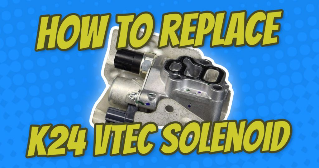 how to replace honda element k24 vtec solenoid