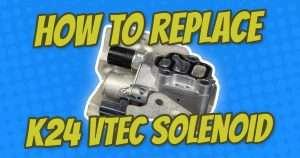 how to replace honda element k24 vtec solenoid