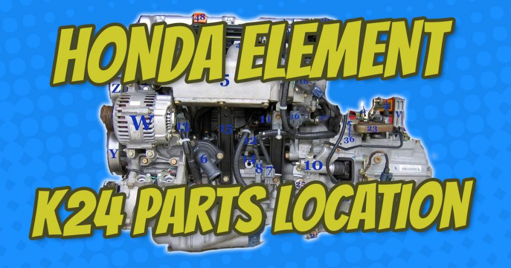 honda element k24 parts and sensors location master list